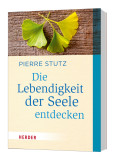 Pierre Stutz: Die Lebendigkeit der Seele entdecken